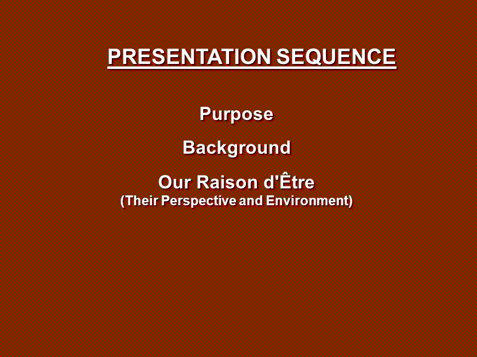 PurposeBackground Our Raison d'Être (Their Perspective and Environment) PurposeBackground Our Raison d'Être (Their Perspective and Environment) PRESEN