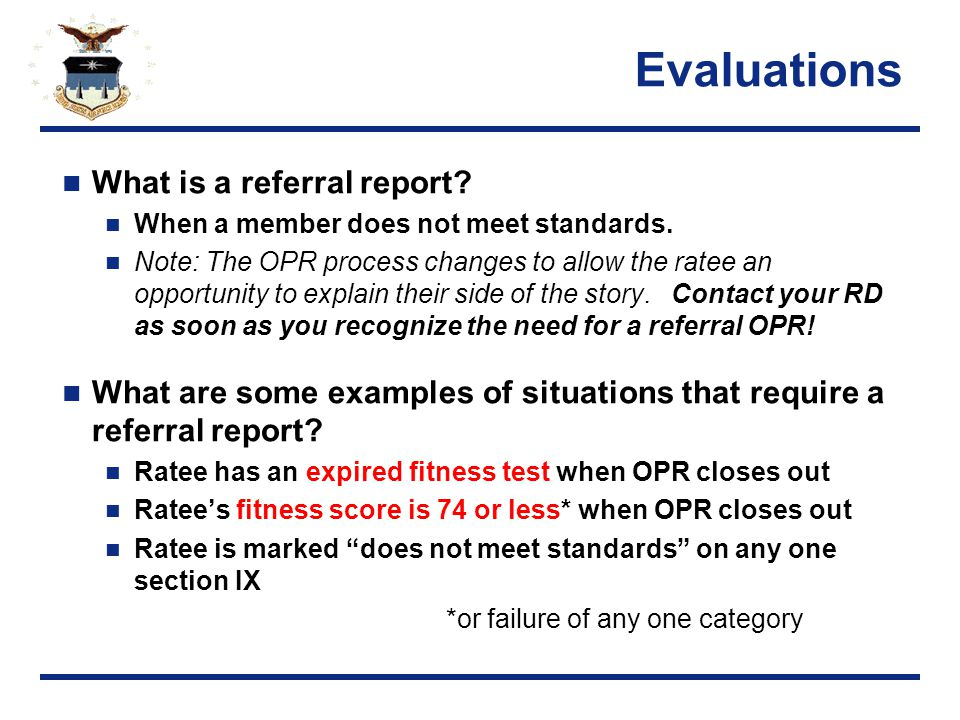 Evaluations What is a referral report. When a member does not meet standards.