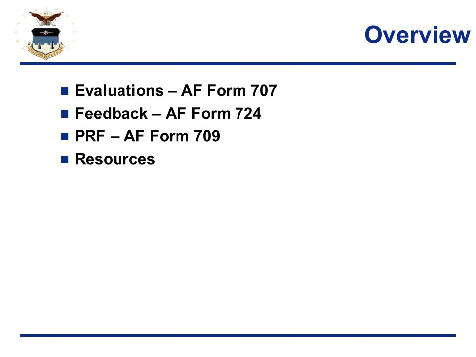 Overview Evaluations – AF Form 707 Feedback – AF Form 724 PRF – AF Form 709 Resources