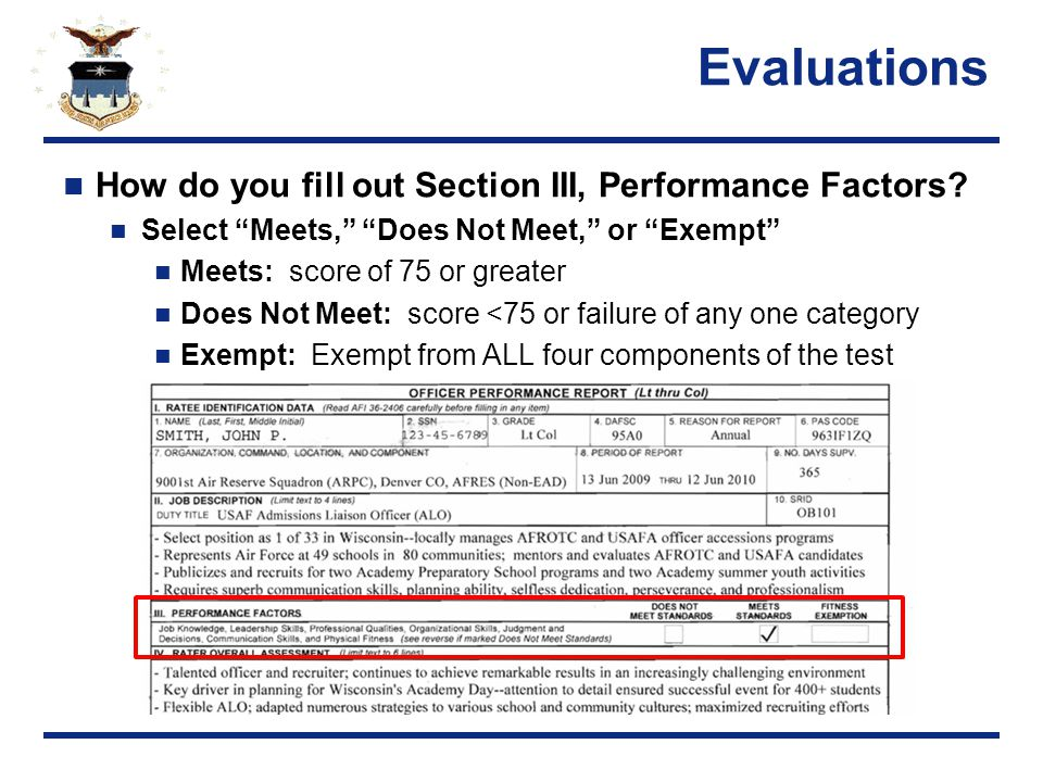 Evaluations Best Practices(continued) Include a push statement…if deserving If individual has no desire for promotion, let RD know no intention of completing PME, no expectation of promotion or increased responsibility Feedback date: ensure it falls within the reporting period Points: use reporting feature in ALOWeb Job description: bullets match checklist DLOD assignments: Let your RD know when you swap out DLODs so duty titles can be updated (Technique) Schedule Fit Test 6 mo from OPR closeout Fit test expires after 365 days -- Not 12 months!