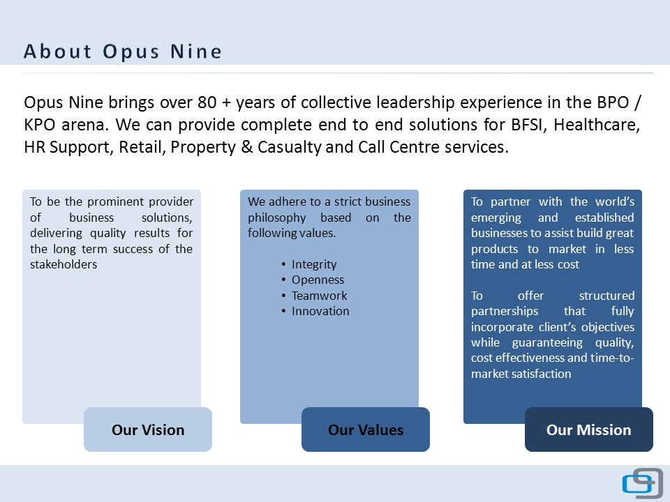Opus Nine brings over 80 + years of collective leadership experience in the BPO / KPO arena.