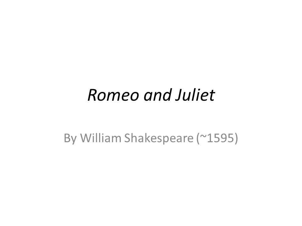 Romeo and Juliet By William Shakespeare (~1595)