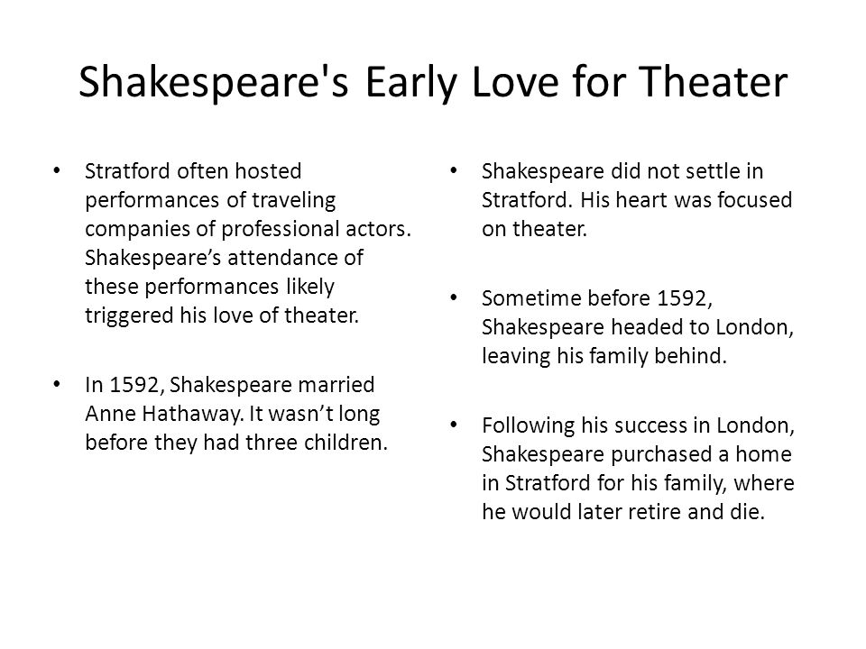 Shakespeare's Early Love for Theater Stratford often hosted performances of traveling companies of professional actors. Shakespeare's attendance of th