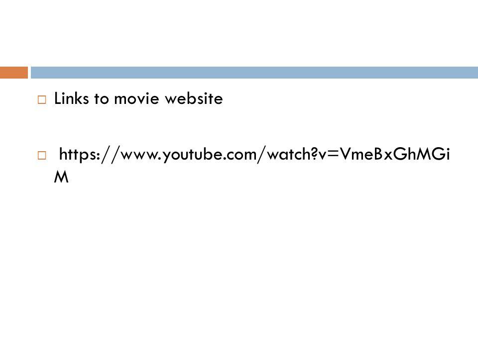  Links to movie website  https://www.youtube.com/watch v=VmeBxGhMGi M