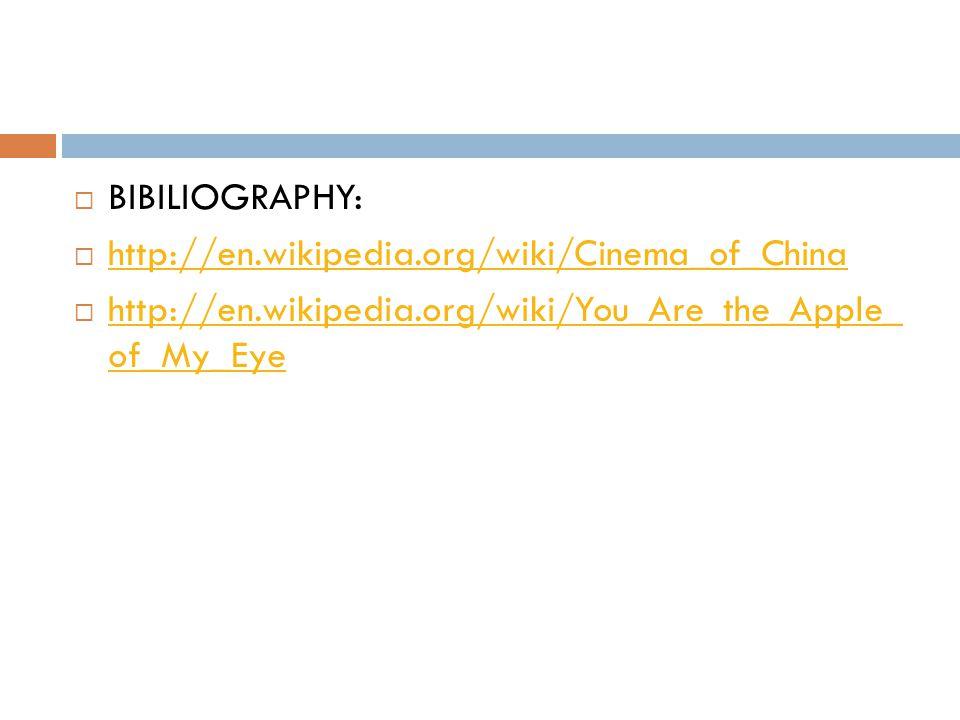  BIBILIOGRAPHY:  http://en.wikipedia.org/wiki/Cinema_of_China http://en.wikipedia.org/wiki/Cinema_of_China  http://en.wikipedia.org/wiki/You_Are_the_Apple_ of_My_Eye http://en.wikipedia.org/wiki/You_Are_the_Apple_ of_My_Eye