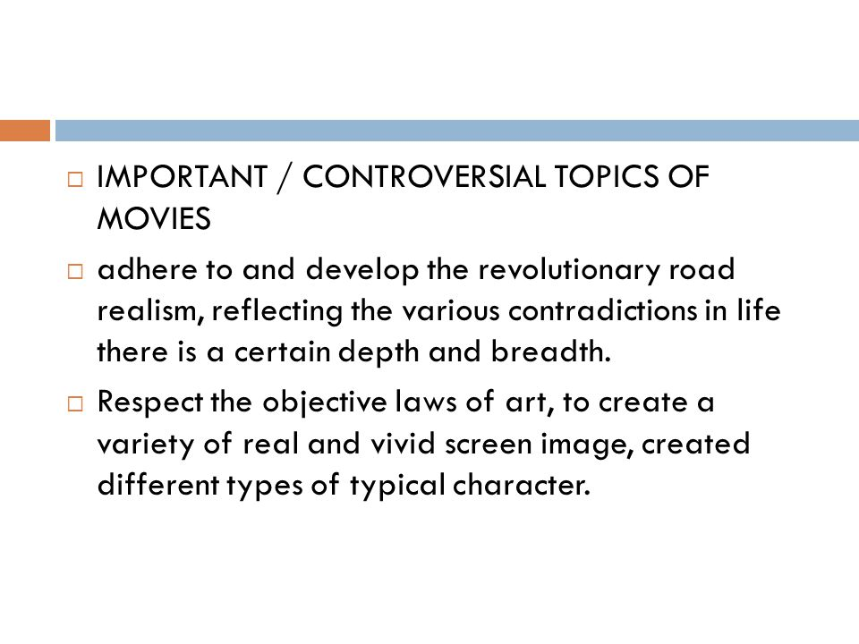  IMPORTANT / CONTROVERSIAL TOPICS OF MOVIES  adhere to and develop the revolutionary road realism, reflecting the various contradictions in life there is a certain depth and breadth.