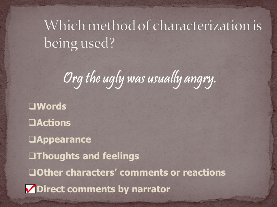Org the ugly was usually angry.  Words  Actions  Appearance  Thoughts and feelings  Other characters' comments or reactions  Direct comments by