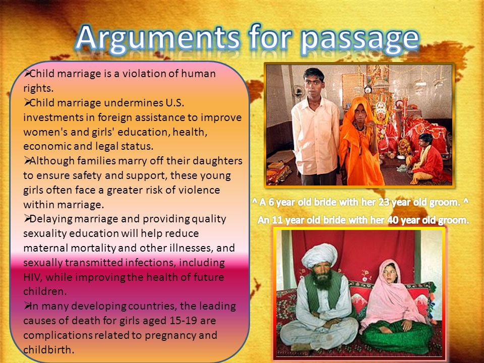  Child marriage is a violation of human rights.  Child marriage undermines U.S. investments in foreign assistance to improve women's and girls' educ