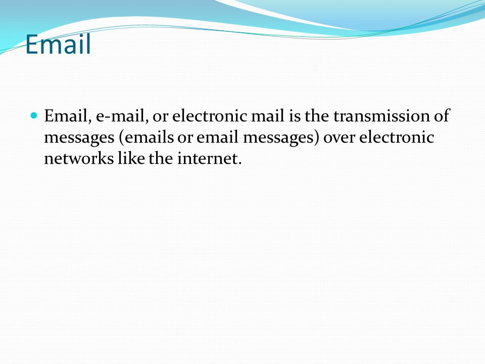 Email Email, e-mail, or electronic mail is the transmission of messages (emails or email messages) over electronic networks like the internet.