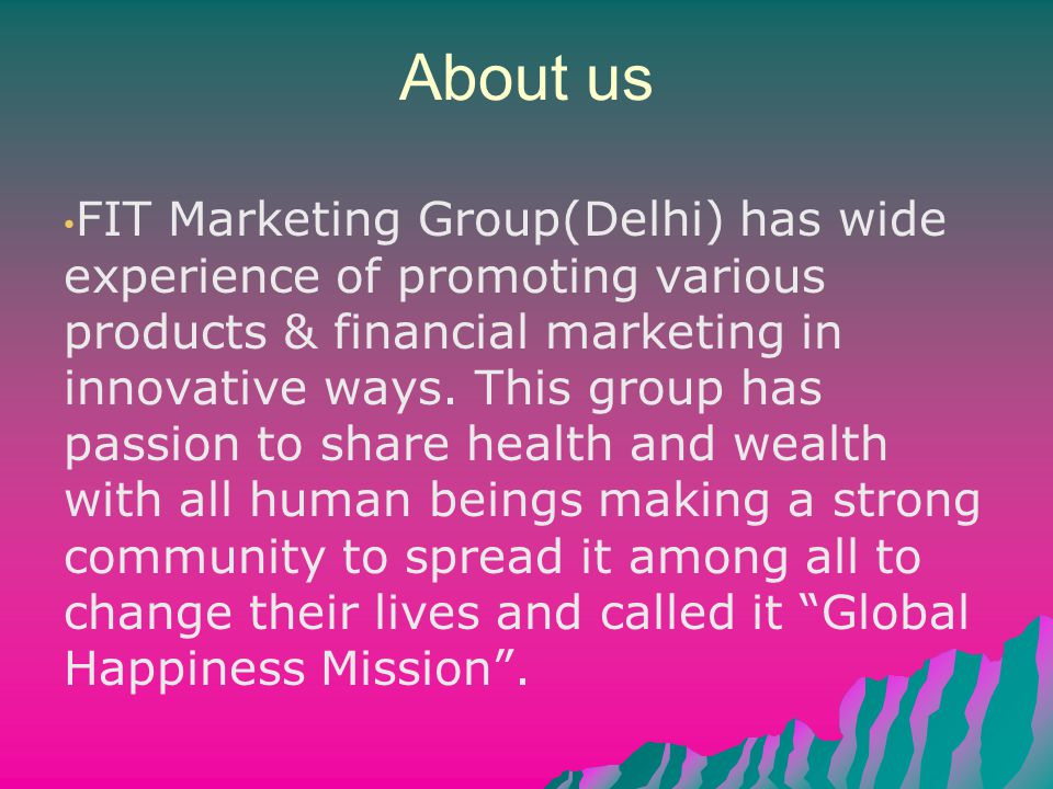 About us FIT Marketing Group(Delhi) has wide experience of promoting various products & financial marketing in innovative ways.