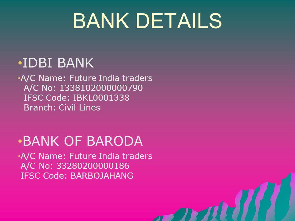 BANK DETAILS IDBI BANK A/C Name: Future India traders A/C No: 1338102000000790 IFSC Code: IBKL0001338 Branch: Civil Lines BANK OF BARODA A/C Name: Fut