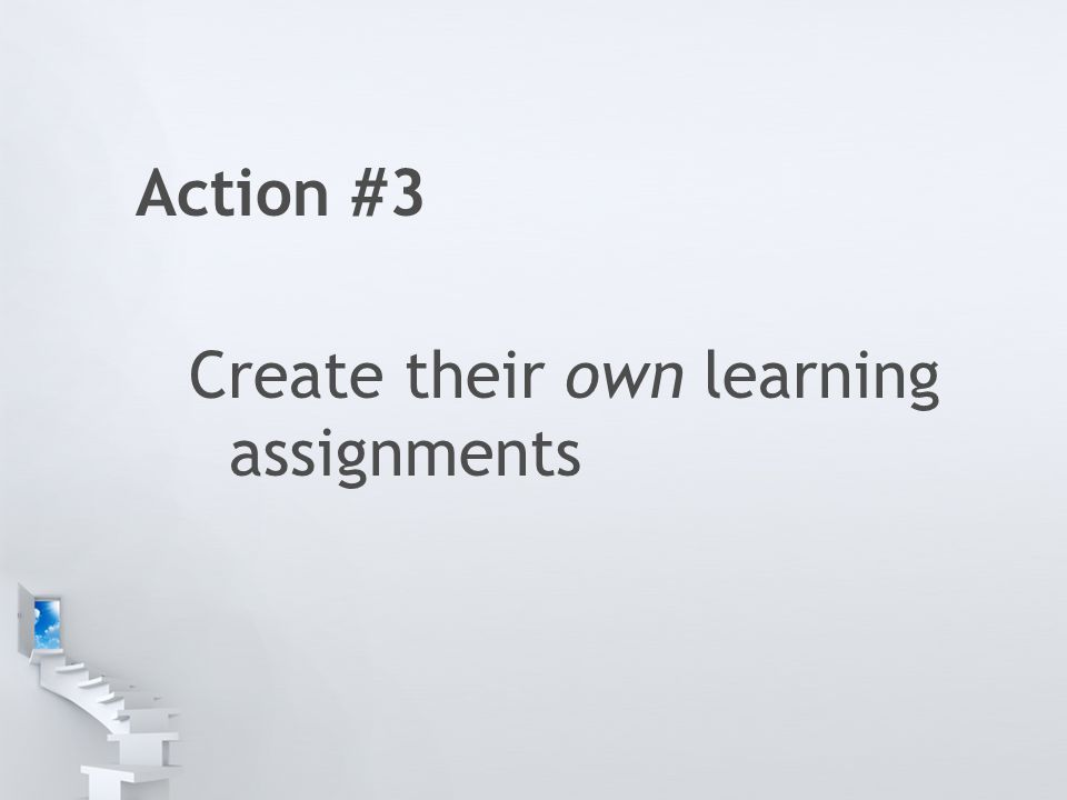 Action #3 Create their own learning assignments