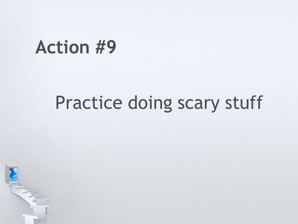 Action #9 Practice doing scary stuff