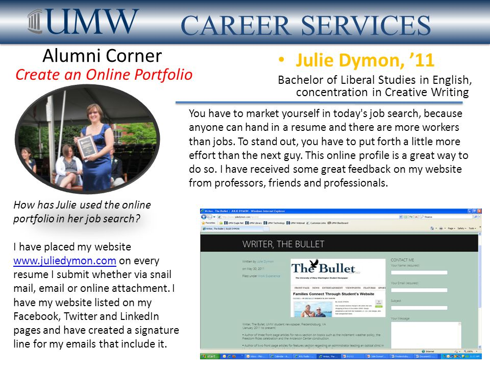 Alumni Corner Julie Dymon, '11 Bachelor of Liberal Studies in English, concentration in Creative Writing AVT Event Technologies Area Business Center Manager CAREER SERVICES Create an Online Portfolio How has Julie used the online portfolio in her job search.