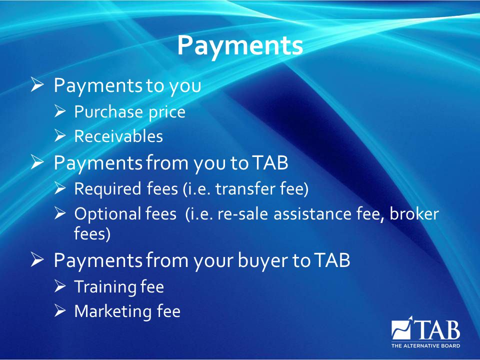Payments  Payments to you  Purchase price  Receivables  Payments from you to TAB  Required fees (i.e. transfer fee)  Optional fees (i.e. re-sale