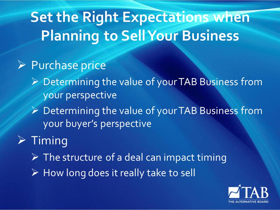 Set the Right Expectations when Planning to Sell Your Business  Purchase price  Determining the value of your TAB Business from your perspective  D