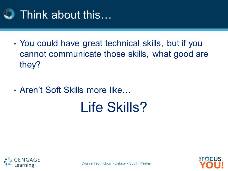 Course Technology ▪ Delmar ▪ South-Western Think about this… You could have great technical skills, but if you cannot communicate those skills, what good are they.