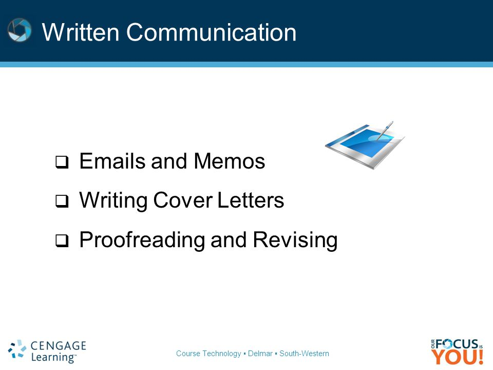 Course Technology ▪ Delmar ▪ South-Western Written Communication  Emails and Memos  Writing Cover Letters  Proofreading and Revising