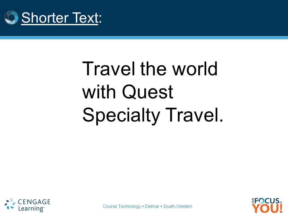 Course Technology ▪ Delmar ▪ South-Western Shorter Text: Travel the world with Quest Specialty Travel.