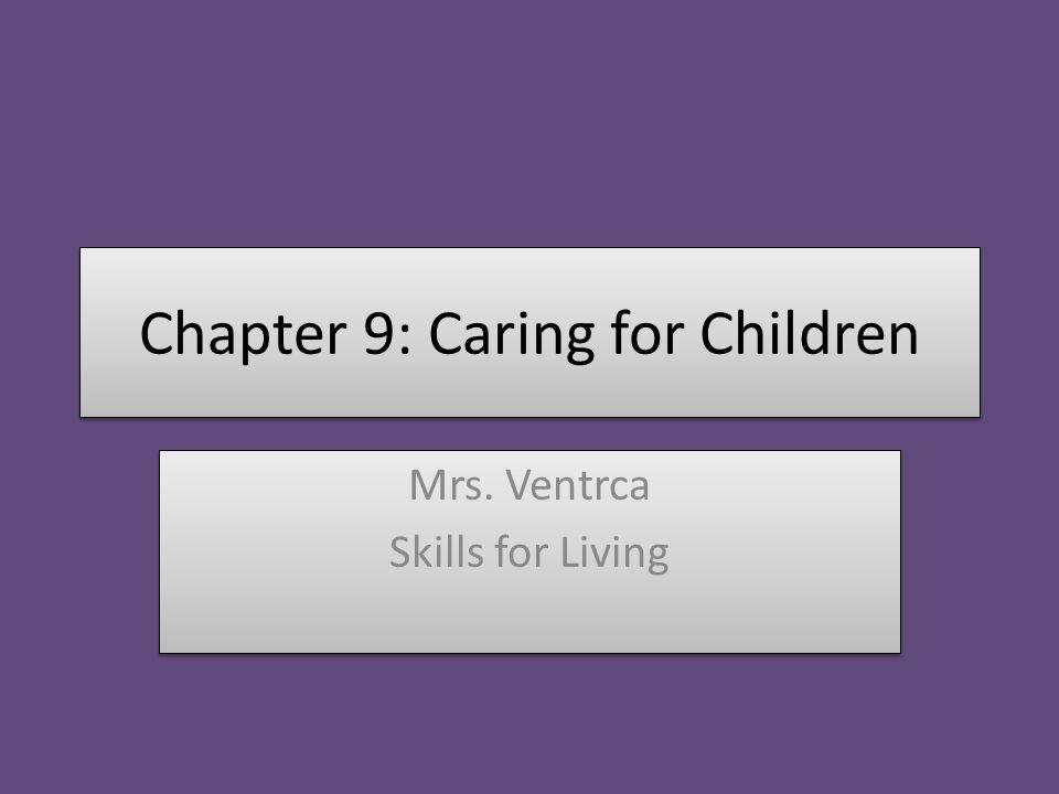 Chapter 9: Caring for Children Mrs. Ventrca Skills for Living Mrs. Ventrca Skills for Living