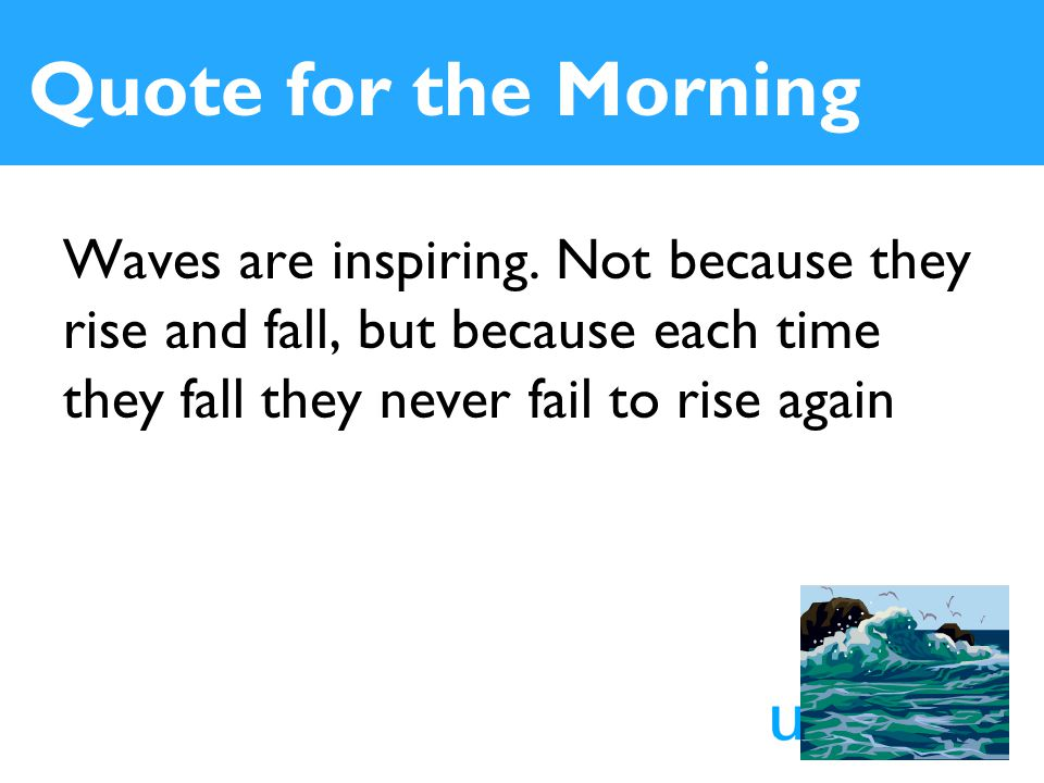 Quote for the Morning Waves are inspiring.