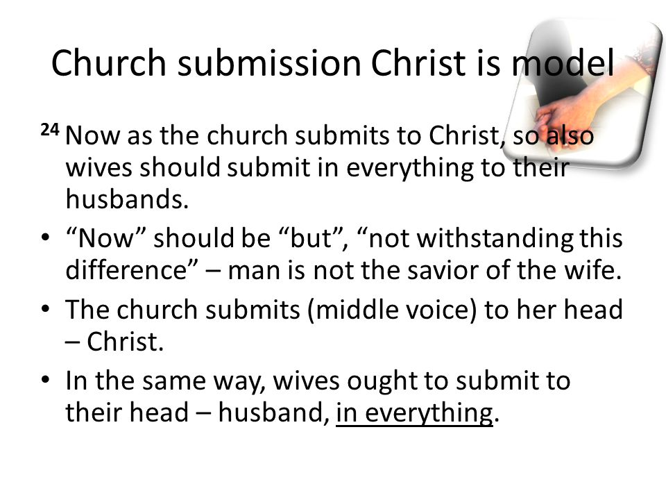"Church submission Christ is model 24 Now as the church submits to Christ, so also wives should submit in everything to their husbands. ""Now"" should be"