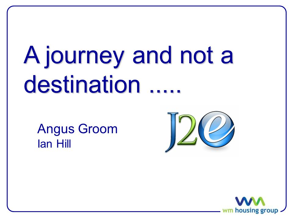 A journey and not a destination..... Angus Groom Ian Hill