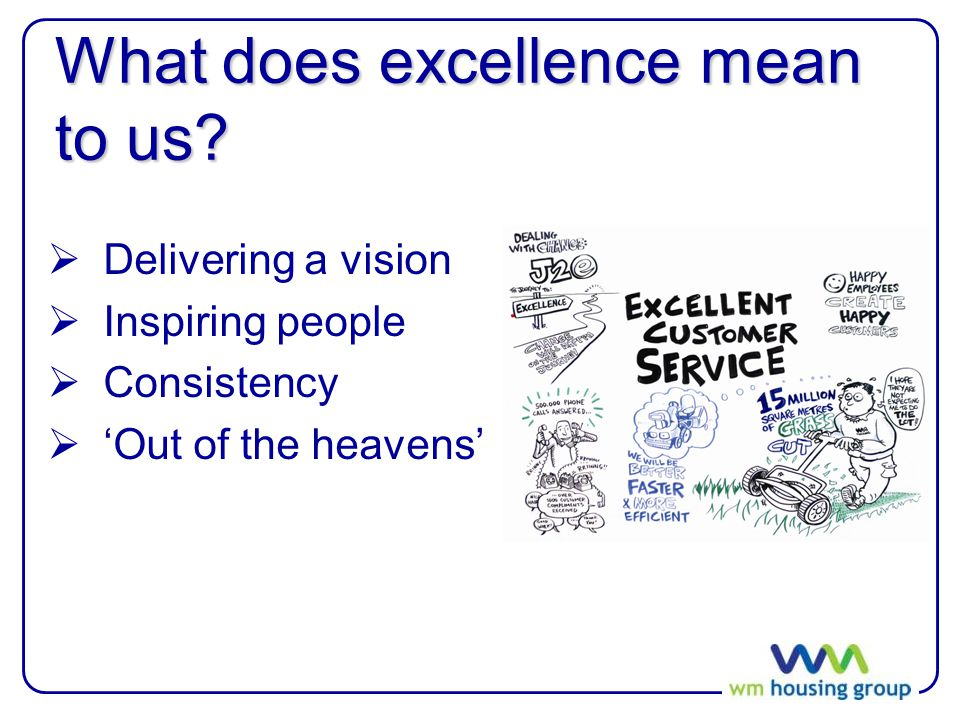 What does excellence mean to us?  Delivering a vision  Inspiring people  Consistency  'Out of the heavens'
