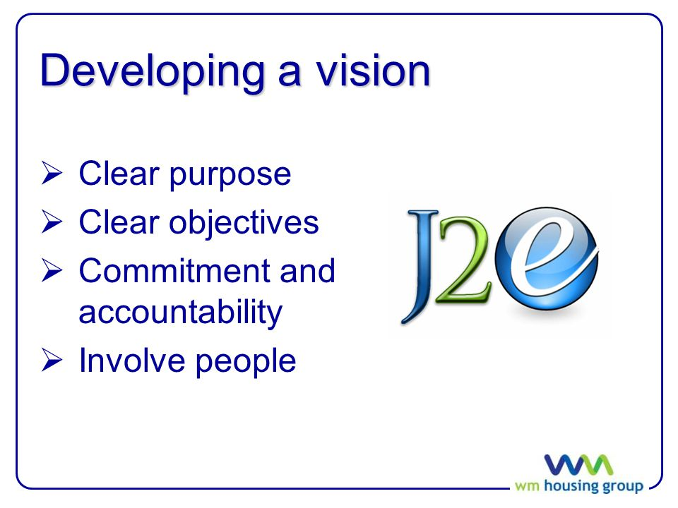 Developing a vision  Clear purpose  Clear objectives  Commitment and accountability  Involve people