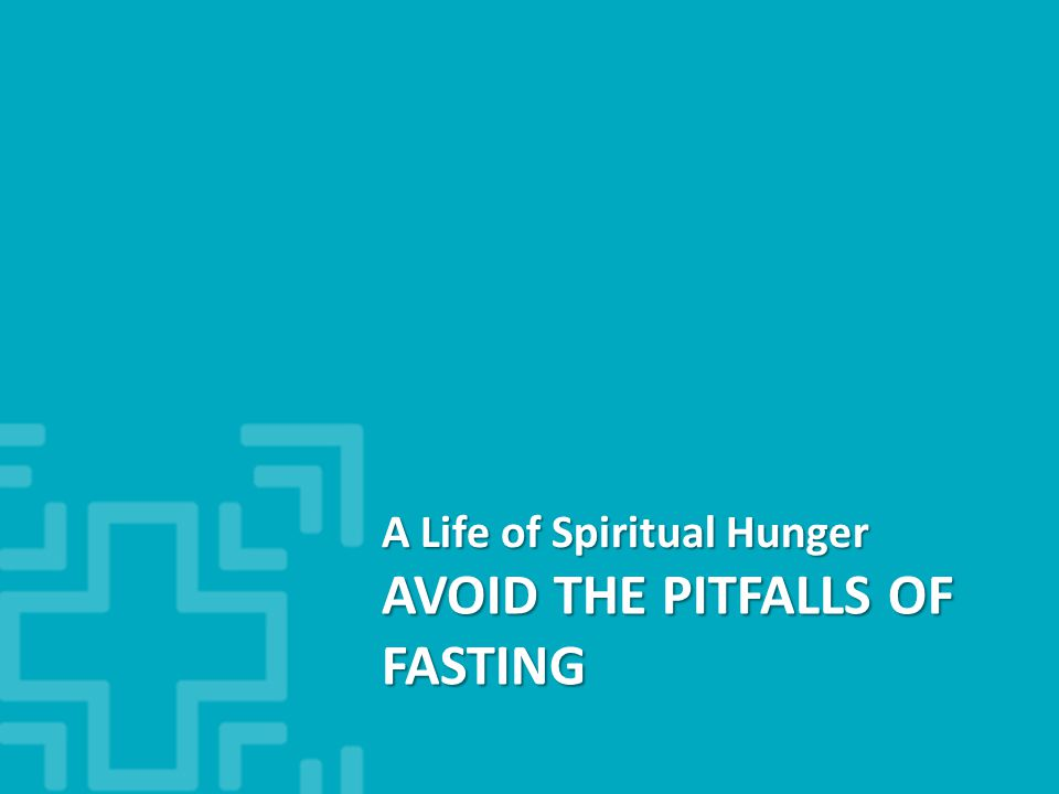 AVOID THE PITFALLS OF FASTING A Life of Spiritual Hunger