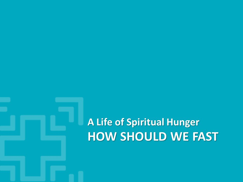 HOW SHOULD WE FAST A Life of Spiritual Hunger