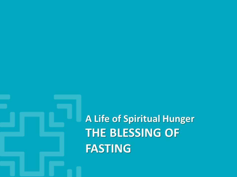 THE BLESSING OF FASTING A Life of Spiritual Hunger