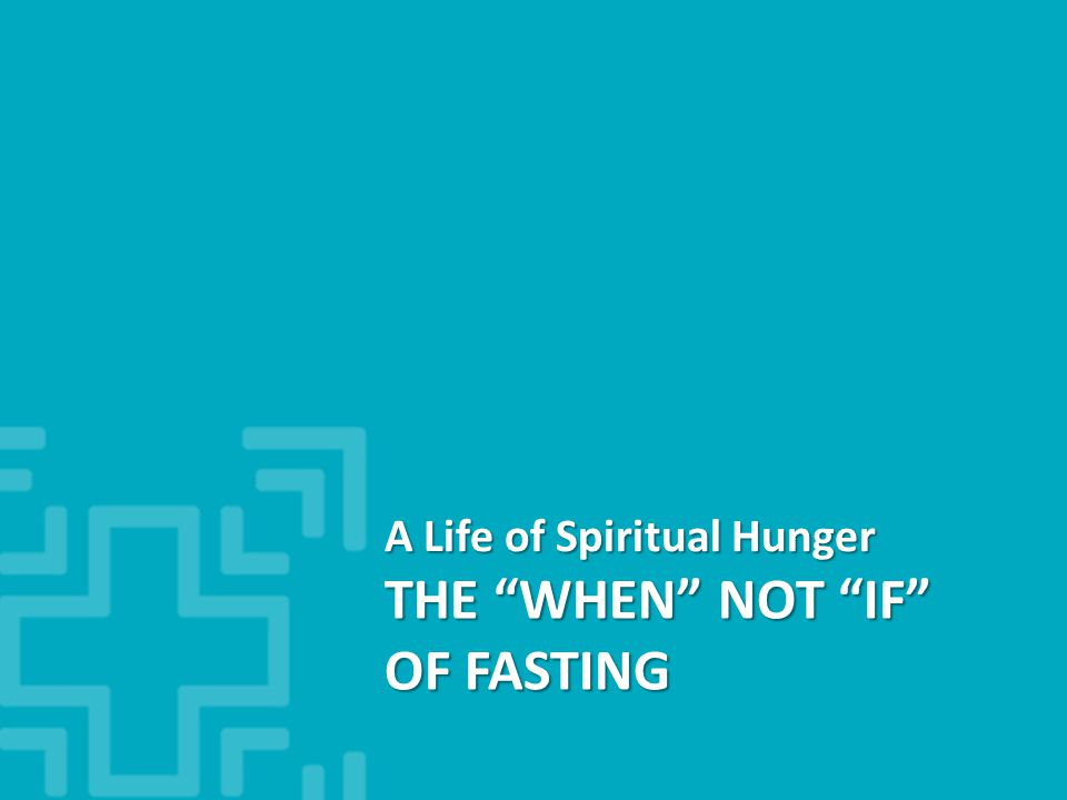 THE WHEN NOT IF OF FASTING A Life of Spiritual Hunger