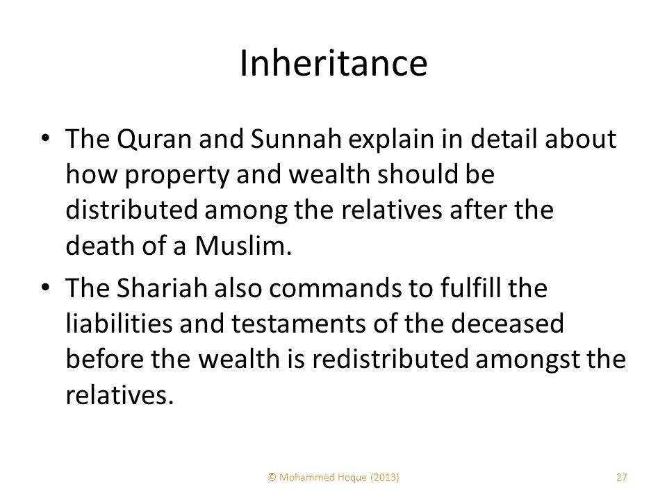 Inheritance The Quran and Sunnah explain in detail about how property and wealth should be distributed among the relatives after the death of a Muslim