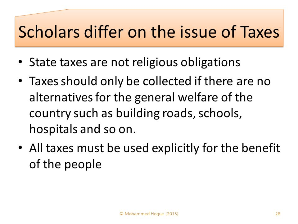 Scholars differ on the issue of Taxes State taxes are not religious obligations Taxes should only be collected if there are no alternatives for the ge