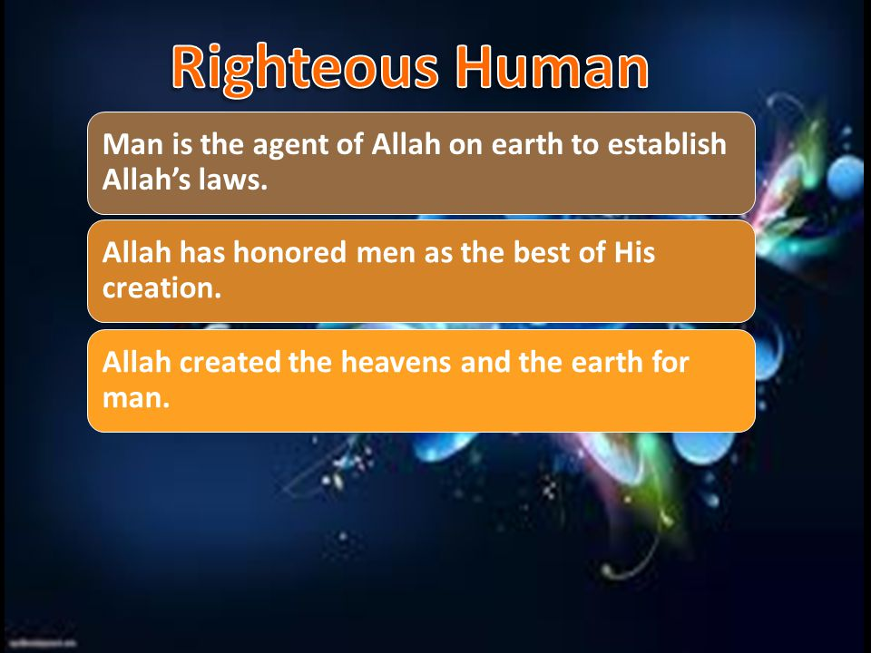 Man is the creation of Allah.Thus, a man is a slave of Allah before anything else.