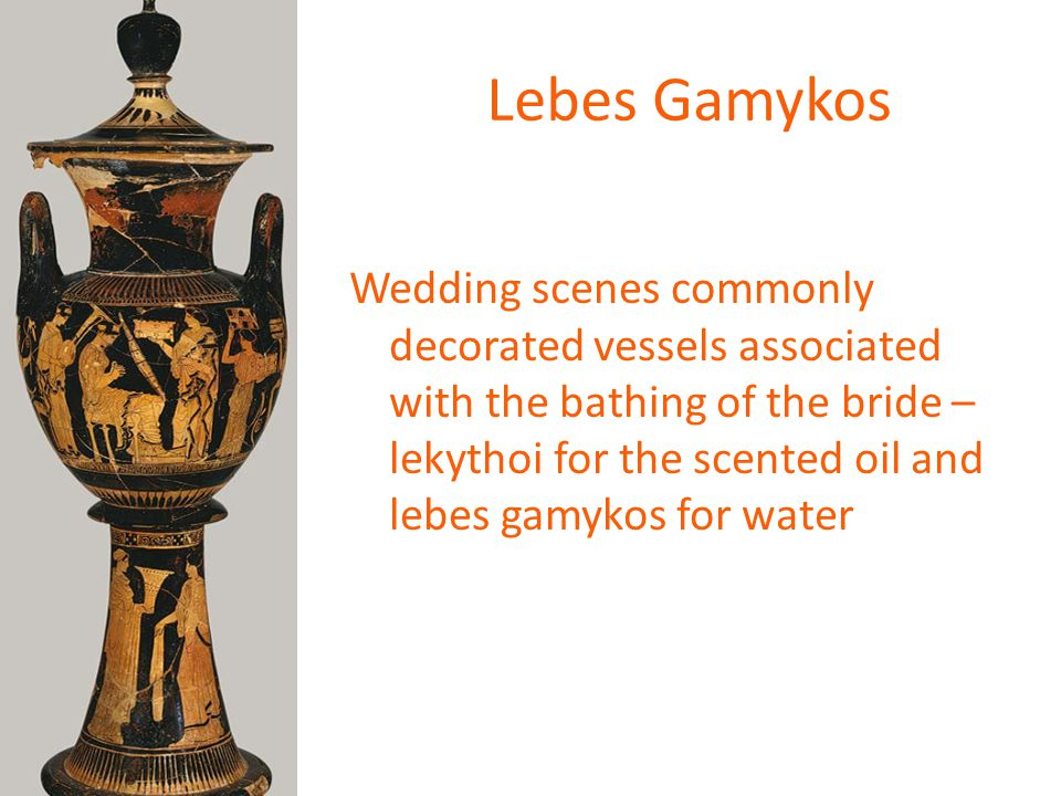 Lebes Gamykos Wedding scenes commonly decorated vessels associated with the bathing of the bride – lekythoi for the scented oil and lebes gamykos for water