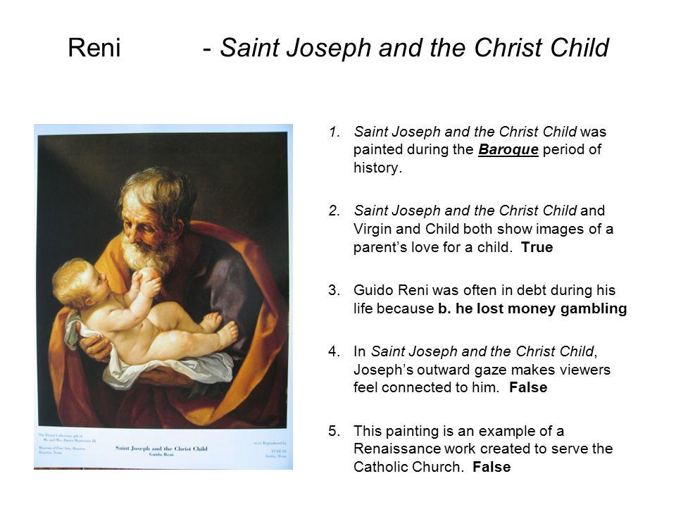 Reni- Saint Joseph and the Christ Child 1.Saint Joseph and the Christ Child was painted during the Baroque period of history.