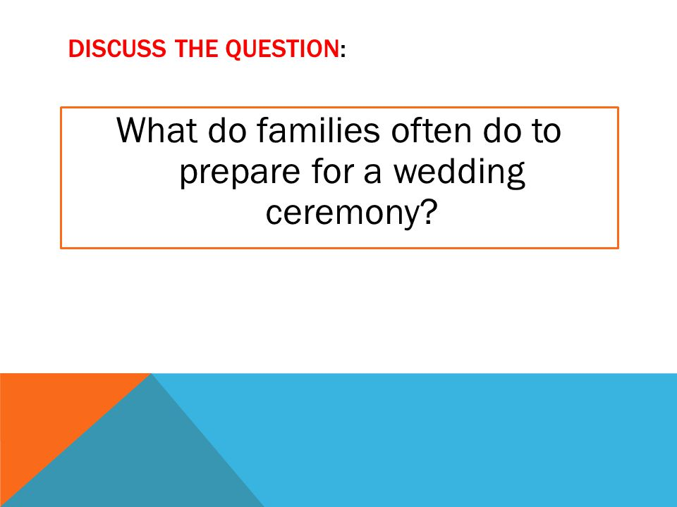 ANSWER THE QUESTION 1) What is the most important thing the groom's family has to do on the wedding day? 2) What do the groom and the bride do in the