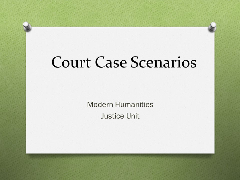 Court Case Scenarios Modern Humanities Justice Unit
