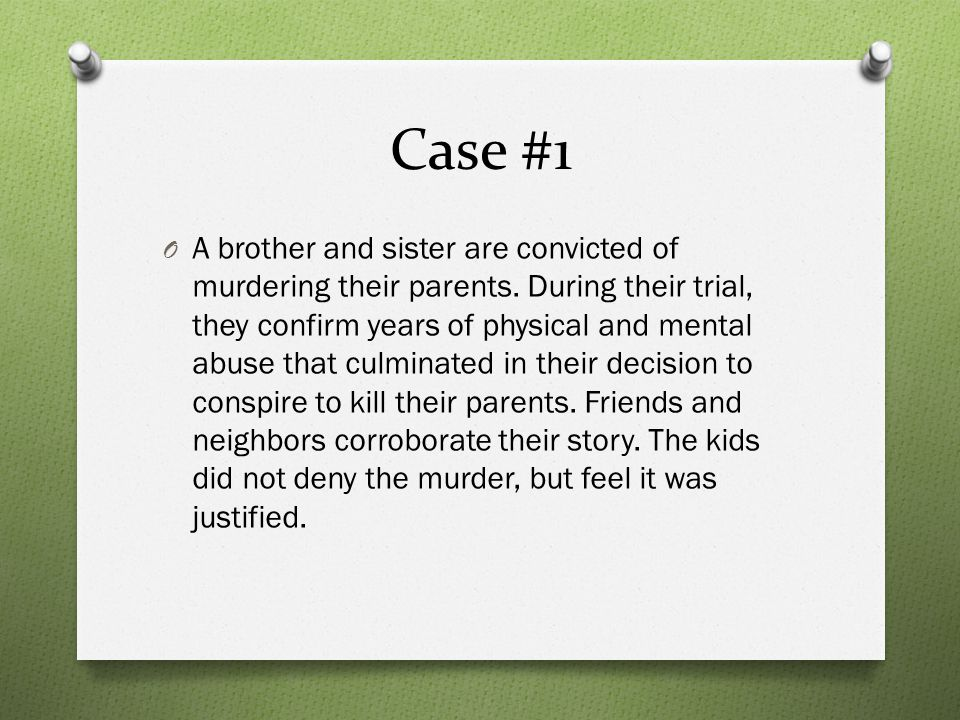 Case #1 O A brother and sister are convicted of murdering their parents.
