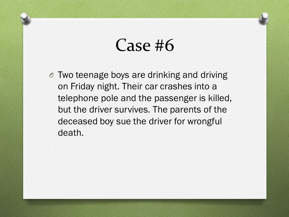 Case #6 O Two teenage boys are drinking and driving on Friday night.