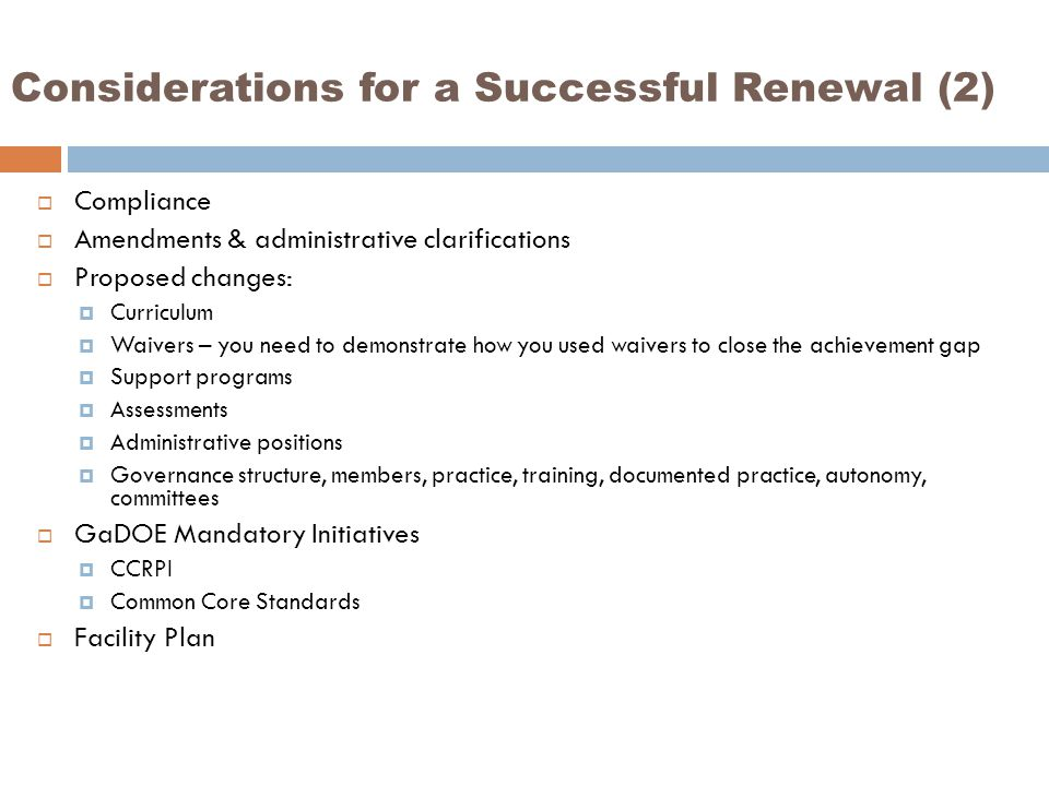 Considerations for a Successful Renewal (2)  Compliance  Amendments & administrative clarifications  Proposed changes:  Curriculum  Waivers – you