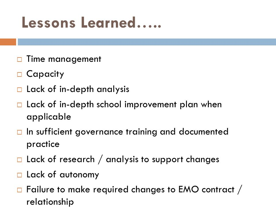 Lessons Learned…..  Time management  Capacity  Lack of in-depth analysis  Lack of in-depth school improvement plan when applicable  In sufficient