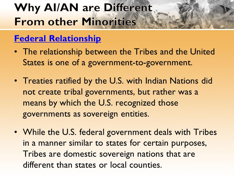 Federally Recognized Tribes Over 564 federally recognized Tribes Numerous other Tribes not federally recognized IHS 2009: 2.4 million people were enrolled in federally recognized Tribes across Indian country