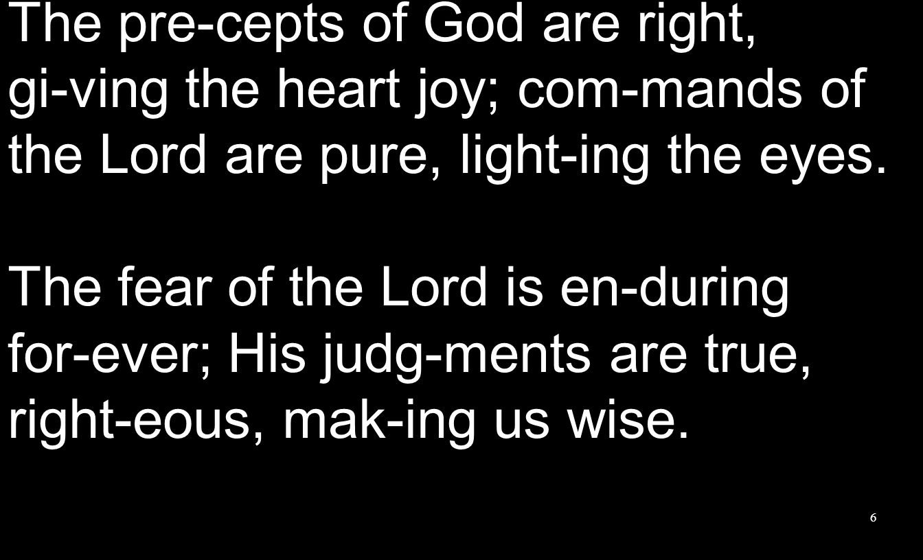 The pre-cepts of God are right, gi-ving the heart joy; com-mands of the Lord are pure, light-ing the eyes.