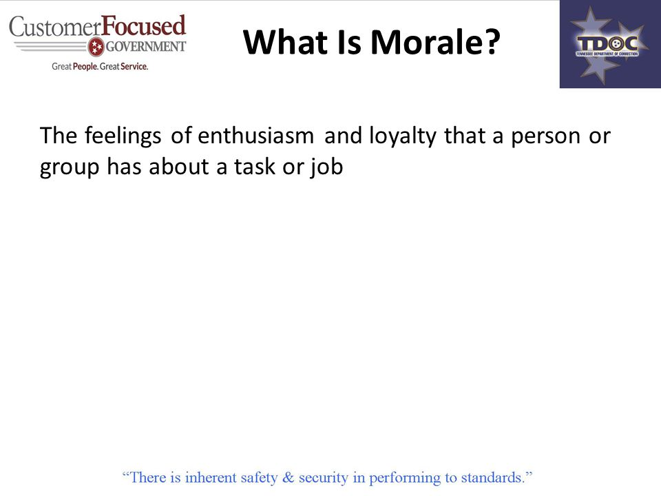 The feelings of enthusiasm and loyalty that a person or group has about a task or job What Is Morale