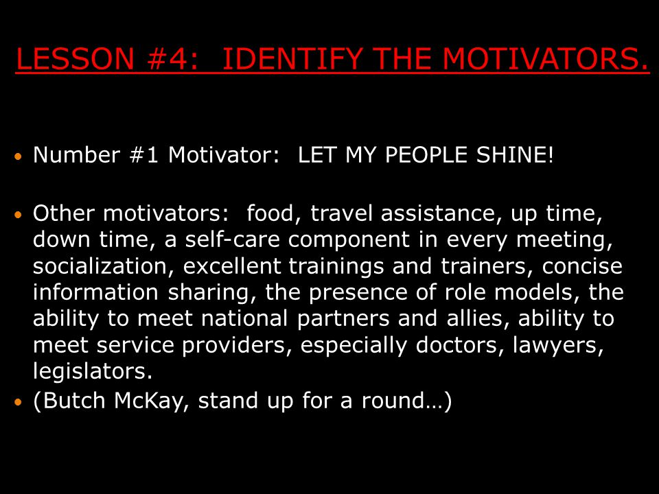 LESSON #4: IDENTIFY THE MOTIVATORS. Number #1 Motivator: LET MY PEOPLE SHINE.