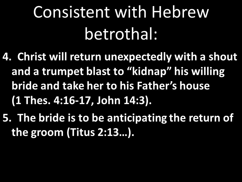 Consistent with Hebrew betrothal: 4.