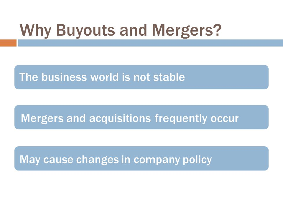 Why Buyouts and Mergers.